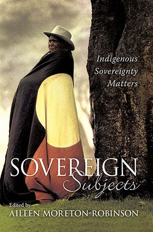 Front cover of 'Sovereign Subjects: Indigenous sovereignty matters' edited by Professor Aileen Moreton-Robinson